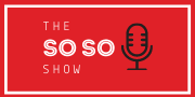 The So SO Show